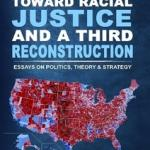 cover of book Toward Racial Justife and a Third Reconstruction